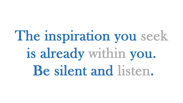 The-inspiration-you-seek-is-already-within-you-Be-silent-and-listen